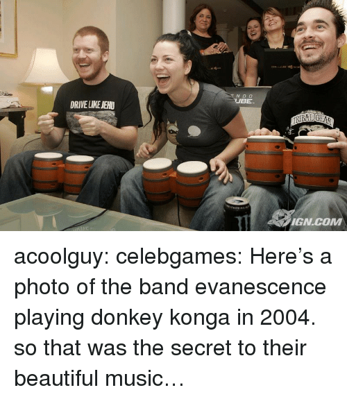 ube: N D O  UBE  DRIVE LIKE JEHU  IGN.COM acoolguy: celebgames:   Here's a photo of the band evanescence playing donkey konga in 2004.   so that was the secret to their beautiful music…