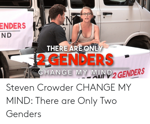 Crowder Change: N  ENDERS  ND  THERE ARE ONLY  52 GENDERS  CHANGE MY MIND2GENDERS Steven Crowder CHANGE MY MIND: There are Only Two Genders