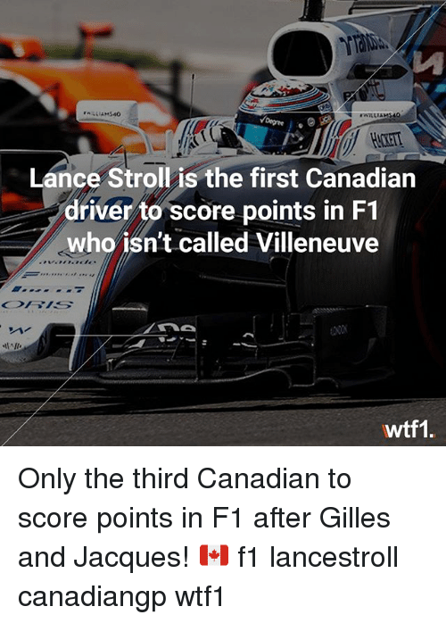 Memes, F1, and Canadian: N eWILLIAMSAO  Yoegte  Lance Stroll is the first Canadian  driver to score points in F1  who isn't called Villeneuve  wtf1 Only the third Canadian to score points in F1 after Gilles and Jacques! 🇨🇦 f1 lancestroll canadiangp wtf1