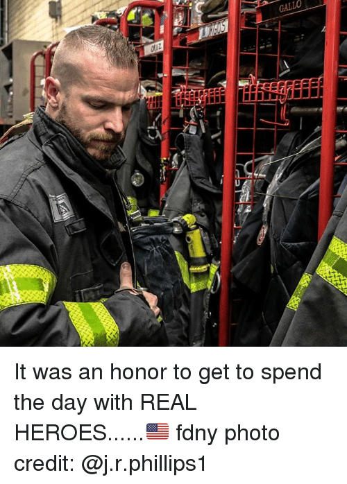 Memes, Heroes, and 🤖: n  GALLO It was an honor to get to spend the day with REAL HEROES......🇺🇸 fdny photo credit: @j.r.phillips1