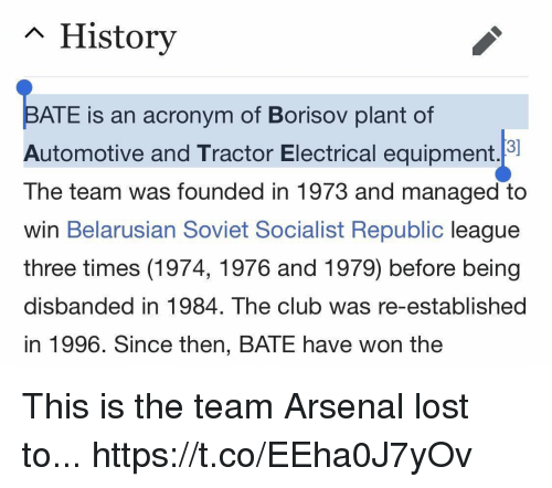 electrical: n History  ATE is an acronym of Borisov plant of  Automotive and Tractor Electrical equipment.  The team was founded in 1973 and managed to  win Belarusian Soviet Socialist Republic league  three times (1974, 1976 and 1979) before being  disbanded in 1984. The club was re-established  in 1996. Since then, BATE have won the This is the team Arsenal lost to... https://t.co/EEha0J7yOv