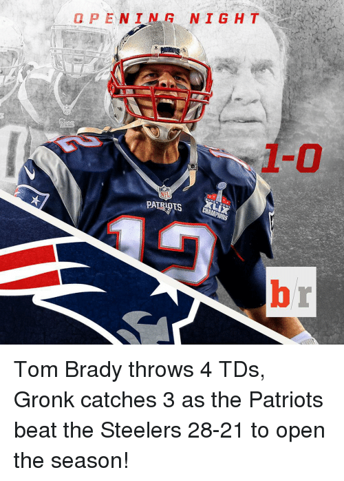Steelers: N I  G N I G H T  NFL  PA Tom Brady throws 4 TDs, Gronk catches 3 as the Patriots beat the Steelers 28-21 to open the season!