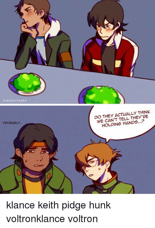 Memes, 🤖, and Voltron: n i W at or in te k o  PROBABLY...  DO THEY ACTUALLY THINK  THEY'RE  WE HANDS  HOLDING klance keith pidge hunk voltronklance voltron