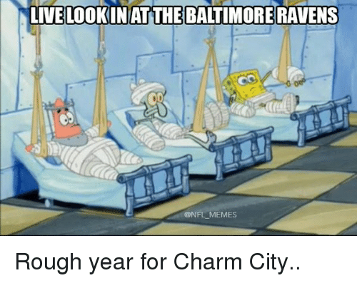 Baltimore Ravens: N LIVE LOOKIN AT THE BALTIMORE RAVENS  @NFL MEMES Rough year for Charm City..