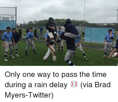 rain delay: n Only one way to pass the time during a rain delay ⚾️ (via Brad Myers-Twitter)