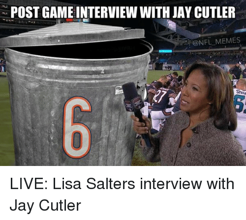 Jay Cutler: N POST GAME INTERVIEW WITH JAY CUTLER  @NFL MEMES LIVE: Lisa Salters interview with Jay Cutler