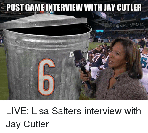 Jay Cutler: N POST GAME INTERVIEW WITH JAY CUTLER  @NFL MEMES  ShAn LIVE: Lisa Salters interview with Jay Cutler