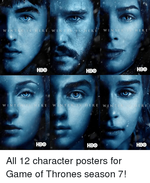 Game Of Thrones Season 7: N TER  w INTER IS HER  E WIN  T  ER  w  HERE  HBO  HBO  HBO  WIN TER IS HERE  W IN TER LS HERE  TWIN  TER I S HERE  HBO  HBO  HBO All 12 character posters for Game of Thrones season 7!