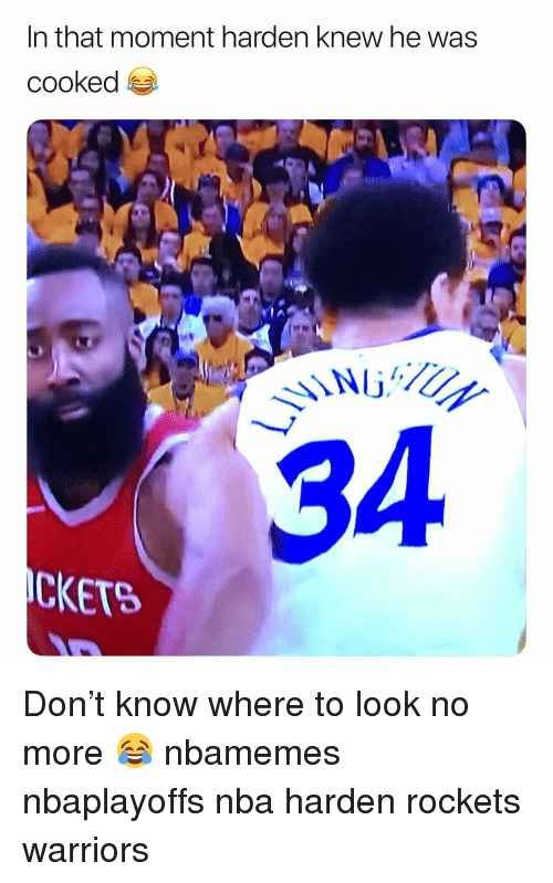 Basketball, Nba, and Sports: n tnat moment harden knew he was  cooked  34  CKETS Don't know where to look no more 😂 nbamemes nbaplayoffs nba harden rockets warriors