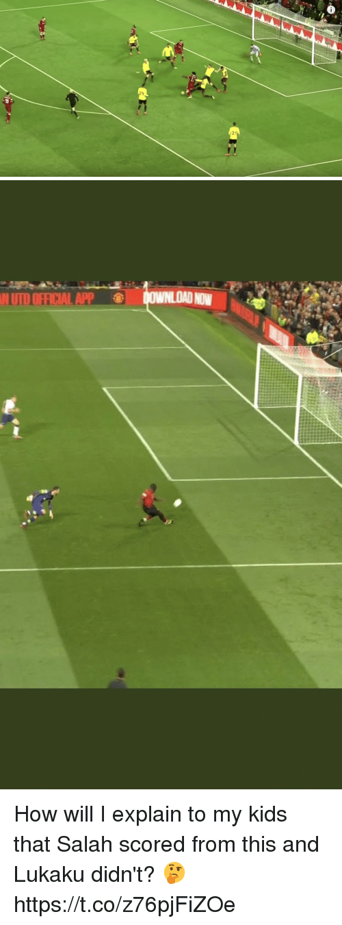 Memes, Kids, and 🤖: N UTD OFFICIAL APP  NOW How will I explain to my kids that Salah scored from this and Lukaku didn't? 🤔 https://t.co/z76pjFiZOe