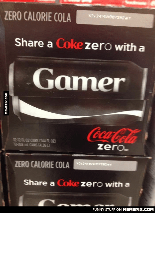coke zero: N242414UVO07282  ZERO CALORIE COLA  Share a Coke zero with a  Gamer  Coca-Cola  12-42 AL 02 CANS (144 FL 02)  12-355 mL CANS (4.26 D  zero  NOv2414UVo07282wr  ZERO CALORIE COLA  Share a Coke zero with a  FUNNY STUFF ON MEMEPIX.COM  MEMEPIX.COM I don't think they have enough cans for everyone…omg-humor.tumblr.com