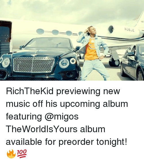 Memes, Migos, and Music: N36 JE RichTheKid previewing new music off his upcoming album featuring @migos TheWorldIsYours album available for preorder tonight! 🔥💯