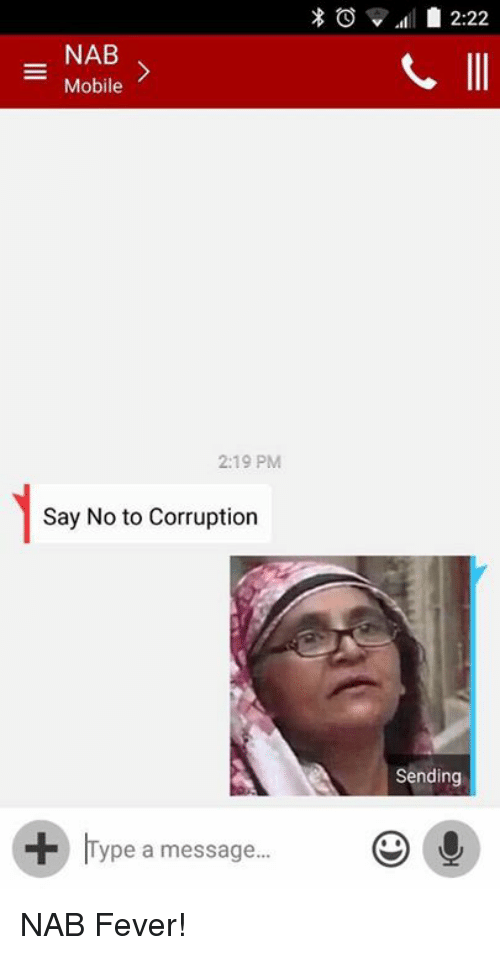 Memes, Mobile, and Corruption: NAB  Mobile  2:19 PM  Say No to Corruption  Type a message...  2:22  Sending NAB Fever!