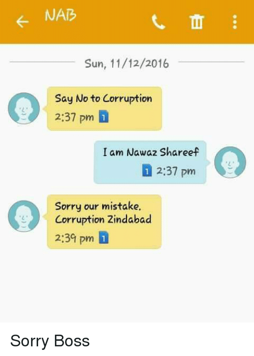 Memes, Corruption, and Mistakes: NAB  TI  Sun, 11/12/2016  Say No to Corruption  2:37 pm 1  I am Nawaz Shareef  12:37 pm  Sorry our mistake.  Corruption Zindabad  2:30 pm 1 Sorry Boss