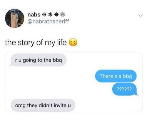 bbq: nabs  @nabrathsheriff  the story of my life  ru going to the bbq  There's a bbq  ??????  omg they didn't invite u