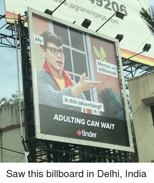 delhi: Nagranengagecom  Memes on  Is this advertising?  ADULTING CAN WAIT  tinder Saw this billboard in Delhi, India