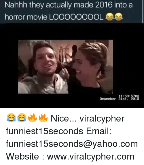 horror: Nahhh they actually made 2016 into a  horror movie LOOOOOOOOL  December 31st 201 😂😂🔥🔥 Nice... viralcypher funniest15seconds Email: funniest15seconds@yahoo.com Website : www.viralcypher.com