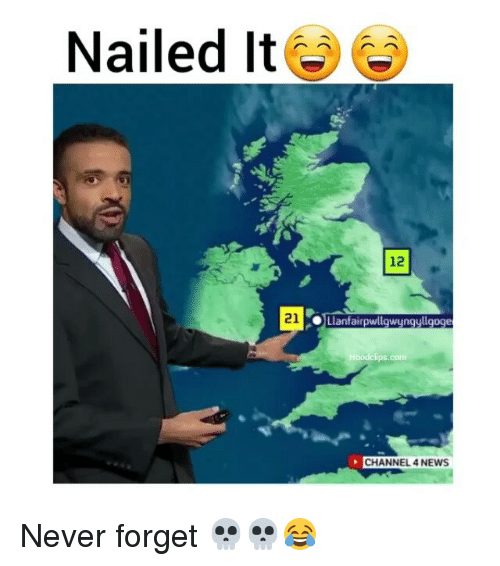 Funny, News, and Nails: Nailed It  21  Llanfairpwllgwyngyllgoge  Hoodclips com  CHANNEL 4 NEWS Never forget 💀💀😂