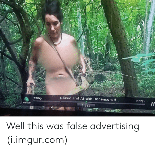 False Advertising: Naked and Afraid: Uncensored  9:00p  7:00p  DIRECTV  7:58p Well this was false advertising (i.imgur.com)