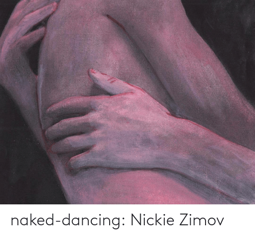 Naked: naked-dancing:  Nickie Zimov