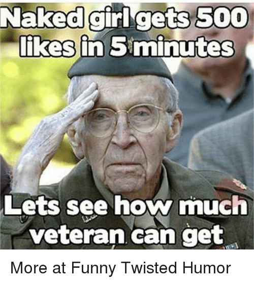 Memes, Naked, and Naked Girl: Naked girl gets 500  likes in Siminutes  Lets see how much  veteran can get More at Funny Twisted Humor