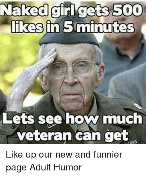 Girls, Memes, and Ups: Naked girl gets 5000  likes in 5 minutes  Lets see how much  veteran can get Like up our new and funnier page Adult Humor