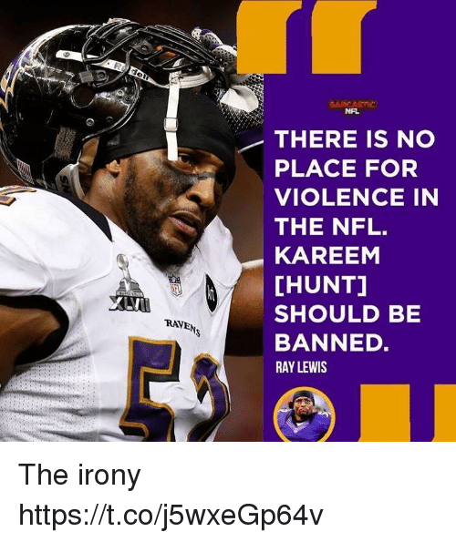 Ray Lewis: NAL  THERE IS NO  PLACE FOR  VIOLENCE IN  THE NFL.  KAREEM  [HUNT]  SHOULD BE  BANNED.  RAY LEWIS  RAVEN The irony https://t.co/j5wxeGp64v