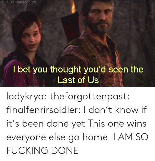 Its Been Done: NALFENRIRSOLDIER  I bet you thought you'd seen the  Last of Us ladykrya:  theforgottenpast:  finalfenrirsoldier:  I don't know if it's been done yet  This one wins everyone else go home  I AM SO FUCKING DONE