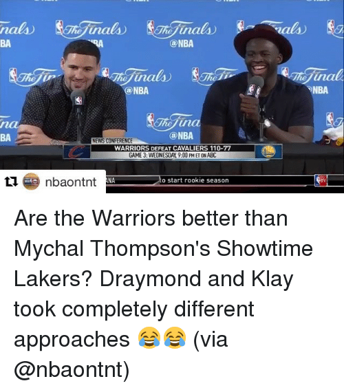 Cavaliers: nals)  @NBA  inals  @NBA  The ina  Can NBA  NEWS CONFERENCE  WARRIORS DEFEAT CAVALIERS 110-77  GAME 3: WEDNESDAY 9:00 PMET ONABC  ti nbaontnt ANA o start rookie season  Helina  NBA. Are the Warriors better than Mychal Thompson's Showtime Lakers? Draymond and Klay took completely different approaches 😂😂 (via @nbaontnt)