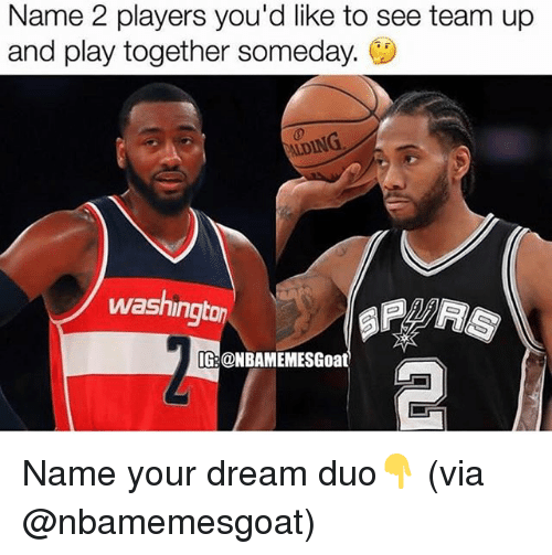 Dingly: Name 2 players you'd like to see team up  and play together someday.  DING  washingto  TG:@NBAMEMESGoat Name your dream duo👇 (via @nbamemesgoat)