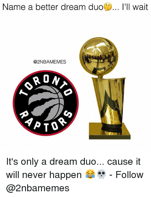 A Dream, Nba, and Never: Name a better dream duO  wait  @2NBAMEMES  0 It's only a dream duo... cause it will never happen 😂💀 - Follow @2nbamemes