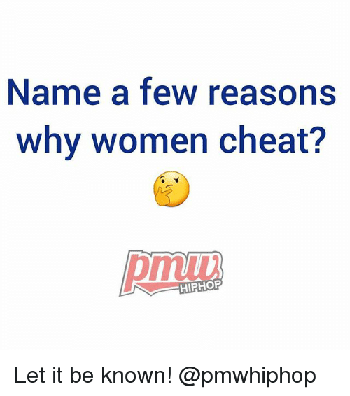 Memes, Women, and Hiphop: Name a few reasons  why women cheat?  HIPHOP Let it be known! @pmwhiphop
