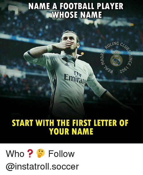 Football, Memes, and Soccer: NAME A FOOTBALL PLAYER  WHOSE NAME  ULING  20  START WITH THE FIRST LETTER 0F  YOUR NAME Who❓🤔 Follow @instatroll.soccer