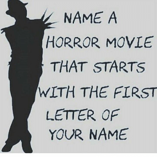 Memes, Movie, and 🤖: NAME A  HORROR MOVIE  THAT STARTS  WITH THE FIRST  LETTER OF  YOUR NAME