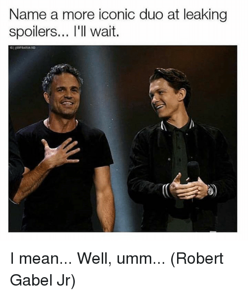 Memes, Mean, and Iconic: Name a more iconic duo at leaking  Wa I mean... Well, umm... (Robert Gabel Jr)