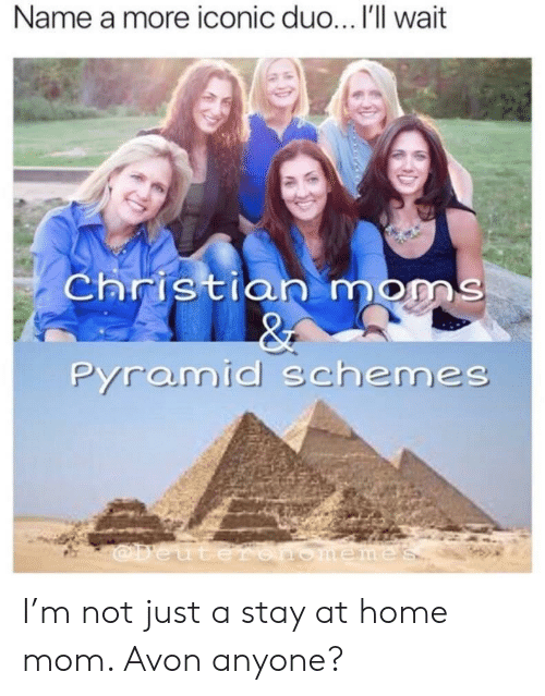 Avon: Name a more iconic duo... I'll wait  christian moms  pyramid schemes I'm not just a stay at home mom. Avon anyone?