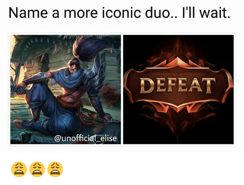 Memes, Iconic, and 🤖: Name a more iconic duo.. I'll wait.  DEFEAT  @unofficiat elise 😩😩😩