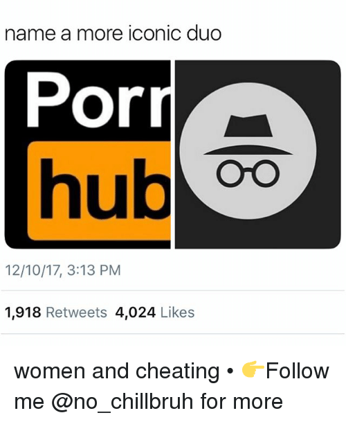 Cheating, Funny, and Women: name a more iconic duo  Por  hub o  Ul  12/10/17, 3:13 PM  1,918 Retweets 4,024 Likes women and cheating • 👉Follow me @no_chillbruh for more