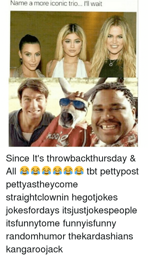 🤖: Name a more iconic trio... I'll wait Since It's throwbackthursday & All 😂😂😂😂😂😂 tbt pettypost pettyastheycome straightclownin hegotjokes jokesfordays itsjustjokespeople itsfunnytome funnyisfunny randomhumor thekardashians kangaroojack