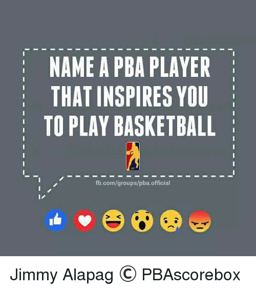 Basketball, Filipino (Language), and Pba: NAME A PBA PLAYER  THAT INSPIRES YOU  TO PLAY BASKETBALL  fb.com/groups/pba official Jimmy Alapag   © PBAscorebox