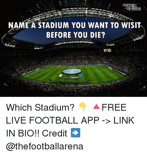 Football, Memes, and Link: NAME A STADIUM YOU WANT TO WISIT  BEFORE YOU DIE? Which Stadium? 👇 🔺FREE LIVE FOOTBALL APP -> LINK IN BIO!! Credit ➡️ @thefootballarena