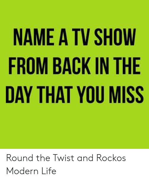 Life, Memes, and Rocko's Modern Life: NAME A TV SHOW  FROM BACK IN THE  DAY THAT YOU MISS Round the Twist and Rockos Modern Life
