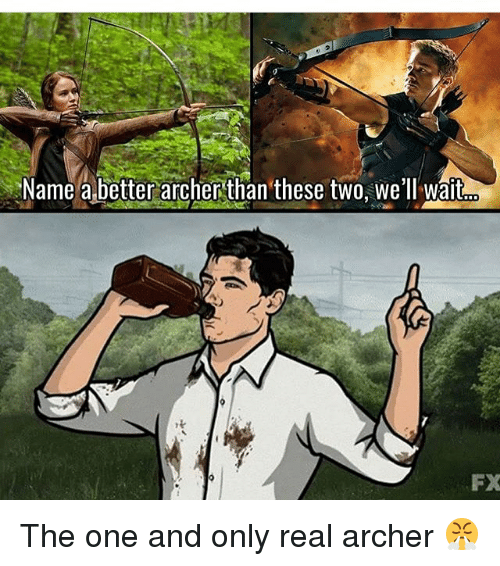 Memes, Archer, and 🤖: Name abetter archerthan these two, we'll wait  re  FX The one and only real archer 😤