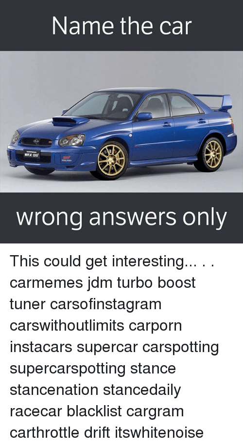 Memes, Boost, and 🤖: Name the car  wrong answers only This could get interesting... . . carmemes jdm turbo boost tuner carsofinstagram carswithoutlimits carporn instacars supercar carspotting supercarspotting stance stancenation stancedaily racecar blacklist cargram carthrottle drift itswhitenoise