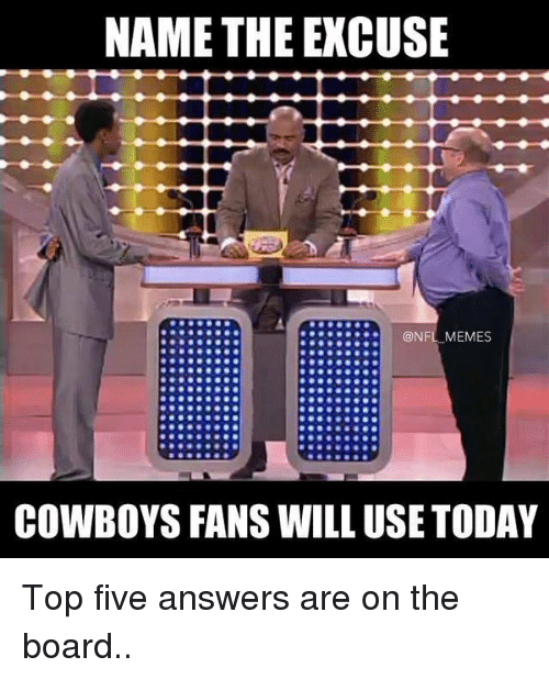 Nfl Memes Cowboys: NAME THE EXCUSE  NFL MEMES  COWBOYS FANS WILL USE TODAY Top five answers are on the board..