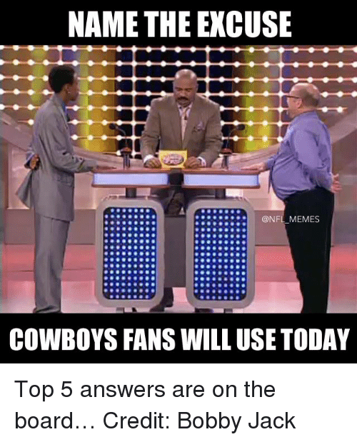 Nfl, Top, and Name: NAME THE EXCUSE  ONFLMEMES  COWBOYS FANS WILL USE TODAY Top 5 answers are on the board… Credit: Bobby Jack