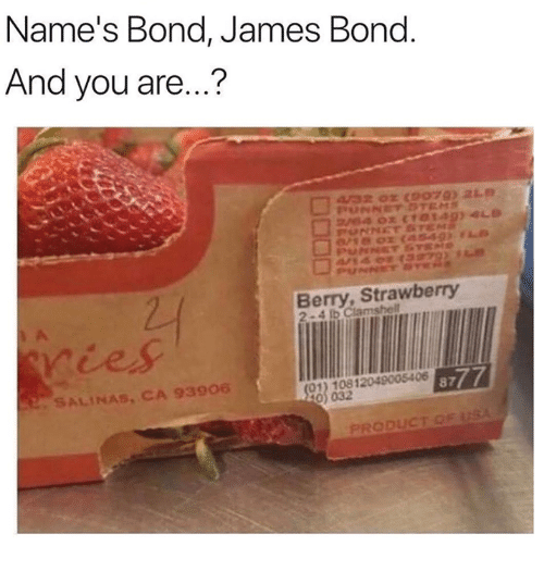James Bond, Bond, and James: Name's Bond, James Bond  And you are...?  Berry, Strawberry  2-4 lb Ciams  ries  SALINAS, CA 93906  01) 10812049005406  032  PRODUCT O