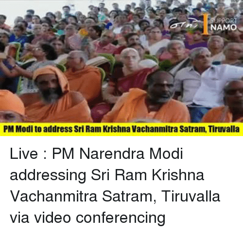 Memes, Live, and Video: NAMO  PM Modi to address Sri Ram Krishna Vachanmitra Satram,Tiruvalla Live : PM Narendra Modi addressing Sri Ram Krishna Vachanmitra Satram, Tiruvalla via video conferencing