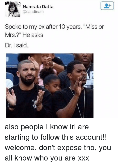 "Memes, Xxx, and Irl: Namrata Datta  @candinam  Spoke to my ex after 10 years. ""Miss or  Mrs.?"" He asks  Dr. said also people I know irl are starting to follow this account!! welcome, don't expose tho, you all know who you are xxx"