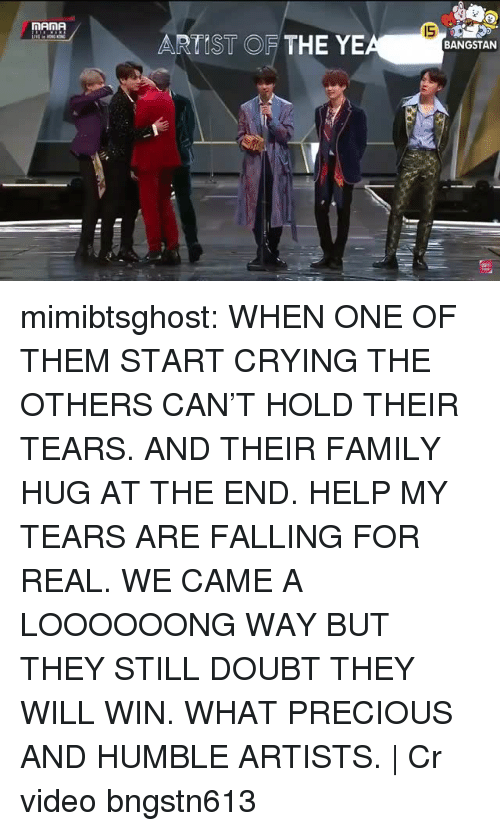 nana: nANA  IS  ARTIST OF THE YE  BANGSTAN mimibtsghost:  WHEN ONE OF THEM START CRYING THE OTHERS CAN'T HOLD THEIR TEARS. AND THEIR FAMILY HUG AT THE END. HELP MY TEARS ARE FALLING FOR REAL. WE CAME A LOOOOOONG WAY BUT THEY STILL DOUBT THEY WILL WIN. WHAT PRECIOUS AND HUMBLE ARTISTS. | Cr videobngstn613